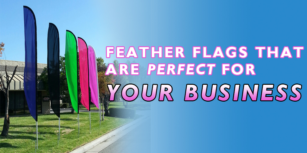 Feather Flags are perfect for your business