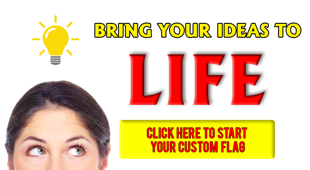bring your ideas to life click here to start your custom flag