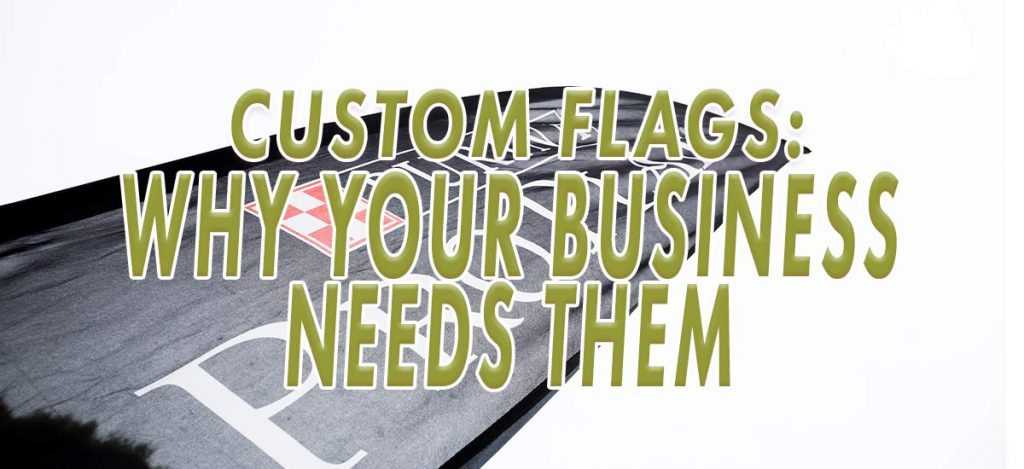 Custom-Flags-Why-Your-Business-Needs-Them