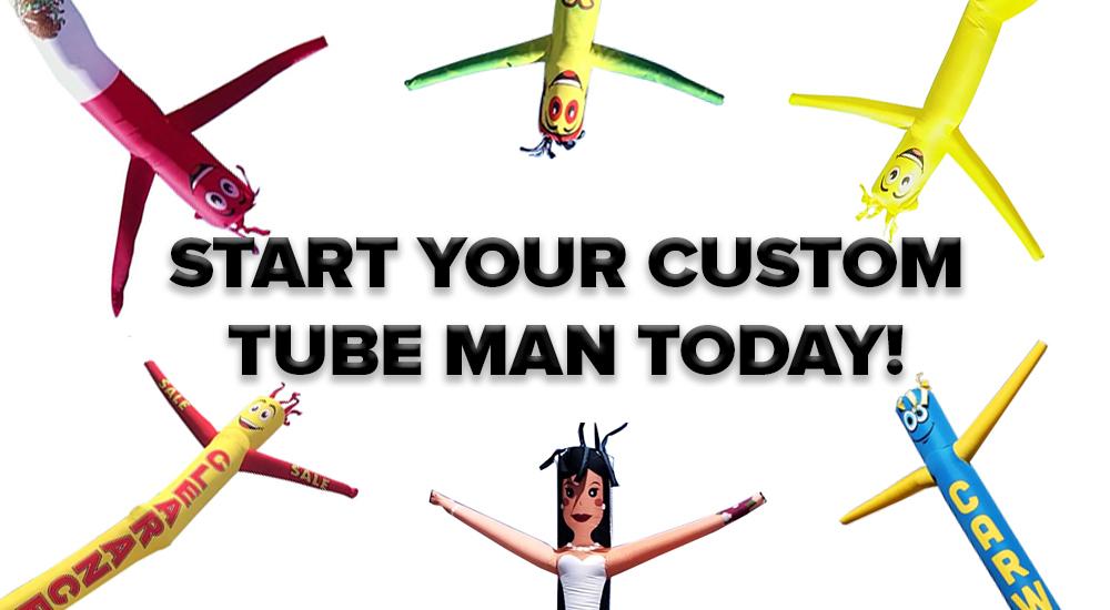 start your custom tube man today