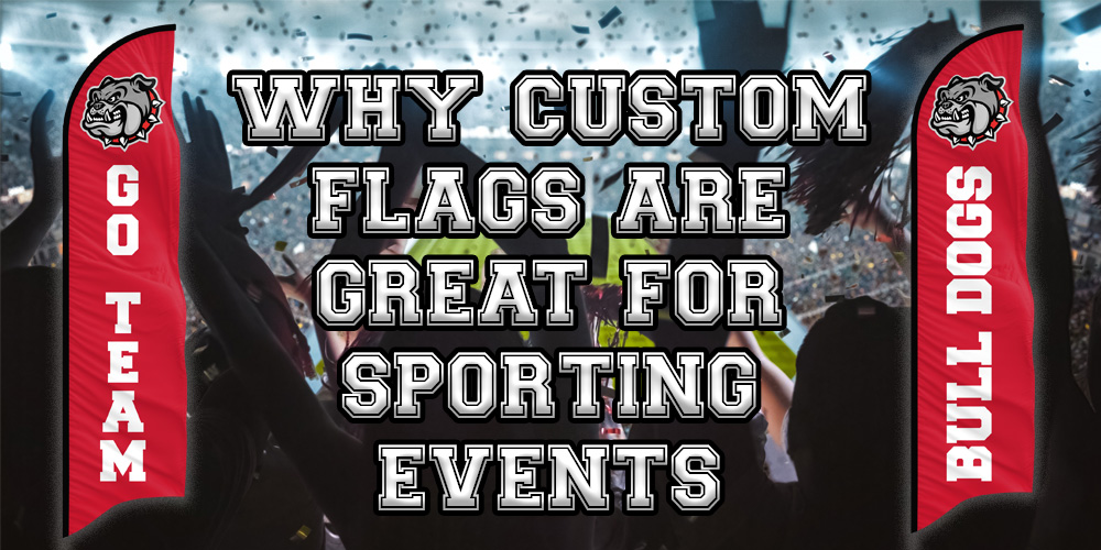 Why Custom Flags are Great for Sporting Events