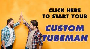 click here to start your custom tube man