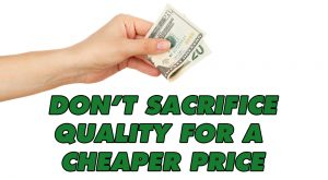 don't sacrifice quality for a cheaper price