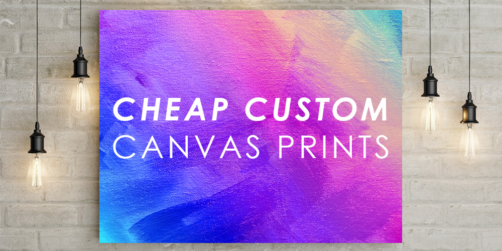 Cheap Custom Canvas Prints