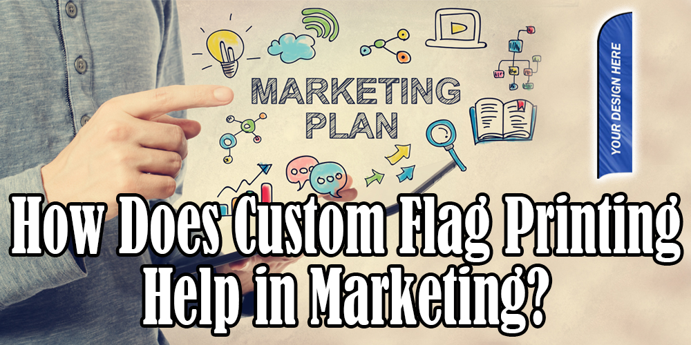 How Does Custom Flag Printing Help in Marketing