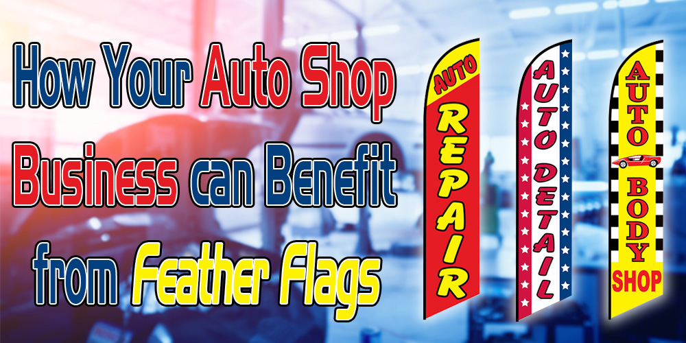 How Your Auto Shop Business can Benefit from Feather Flags