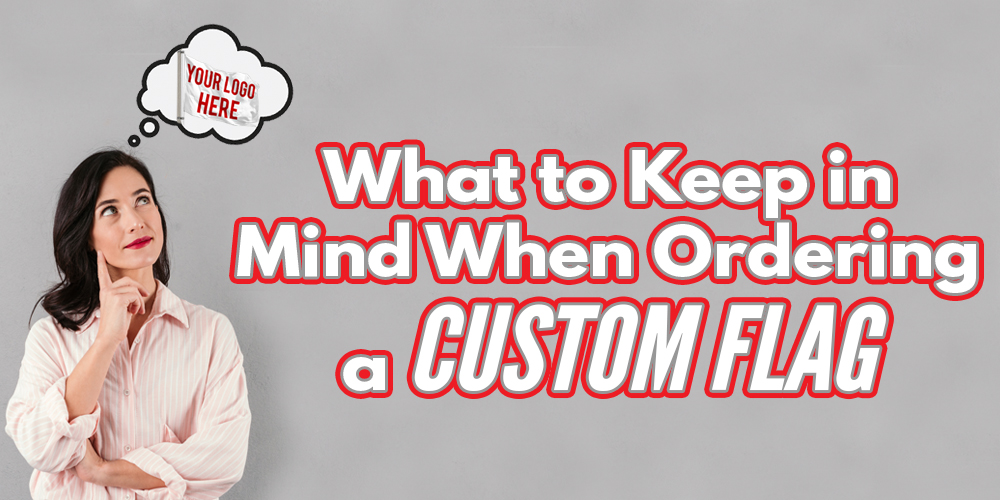 What to Keep in Mind When Ordering a Custom Flag