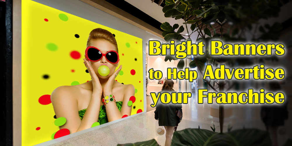Bright Banners Help your Franchise