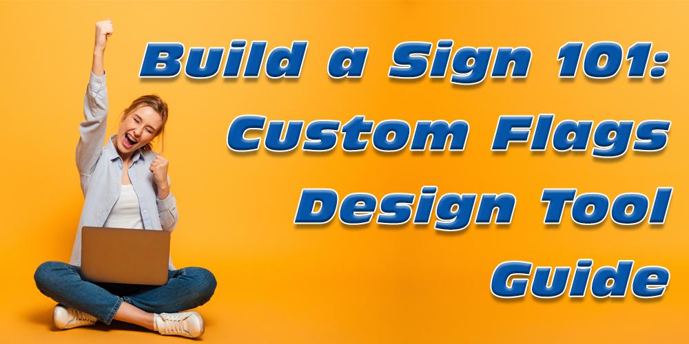Bulid a Sign 101-Custom Flags Design Tool Guide