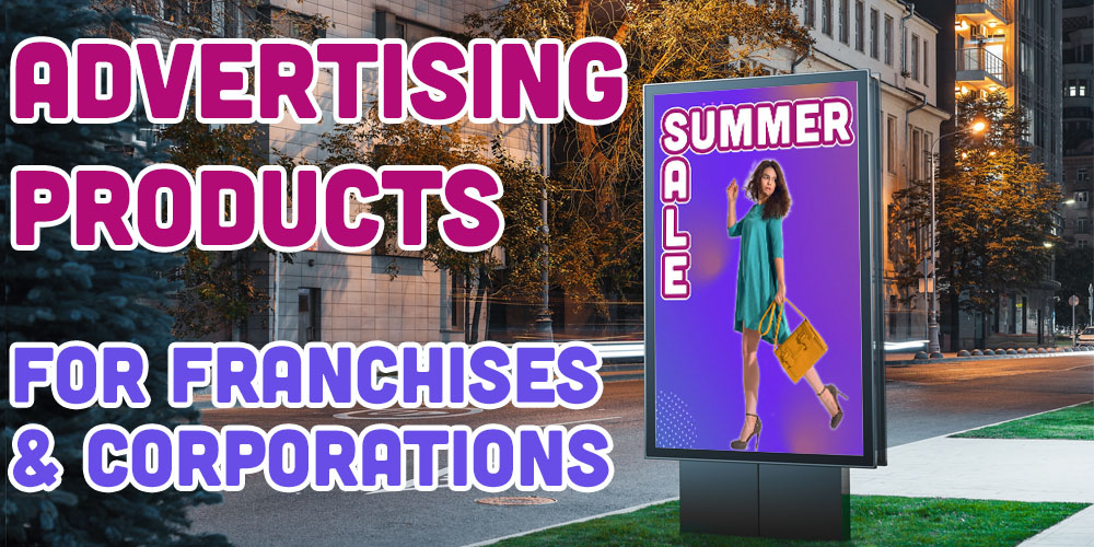 Advertising Products for Franchises and corporations