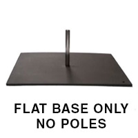 Flat Base ONLY - no poles